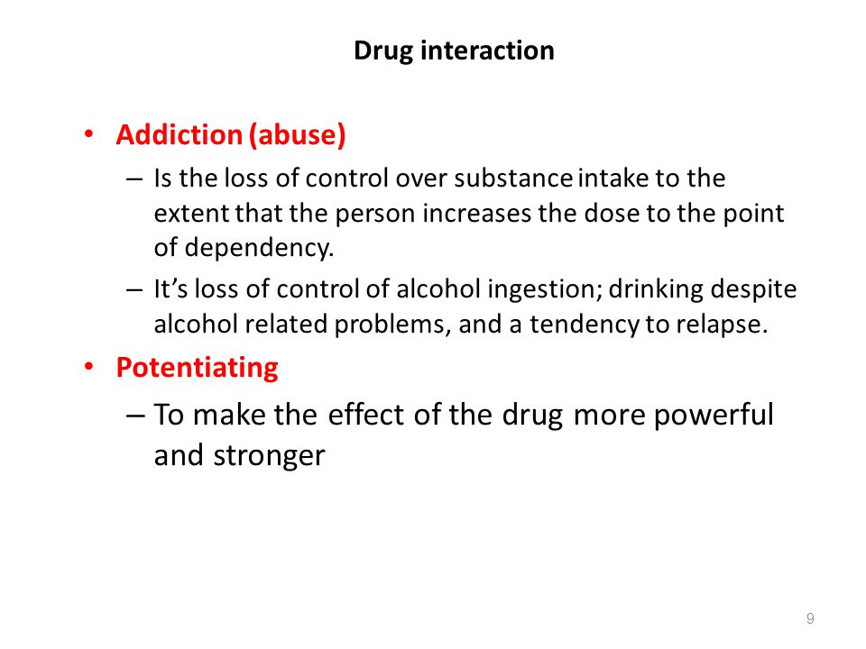 Drug interaction Addiction (abuse) – Is the loss of control over substance intake to the extent that the person increases the dose to the point of dep