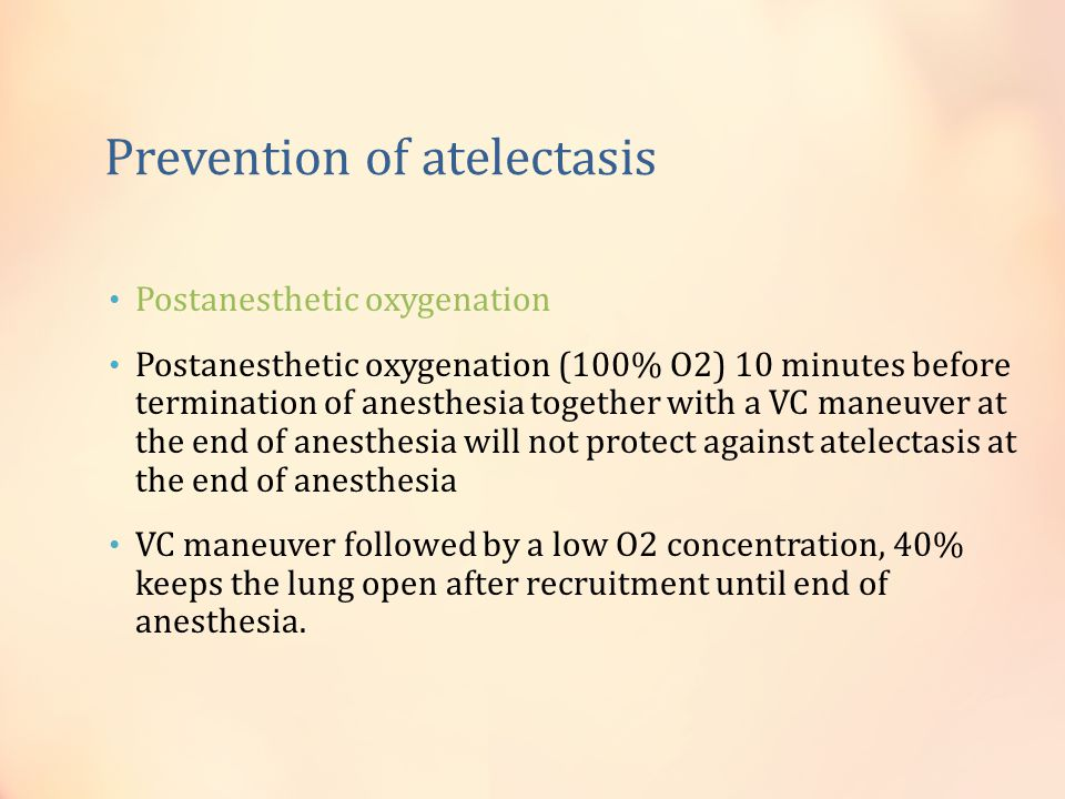 Prevention of atelectasis Postanesthetic oxygenation Postanesthetic oxygenation (100% O2) 10 minutes before termination of anesthesia together with a