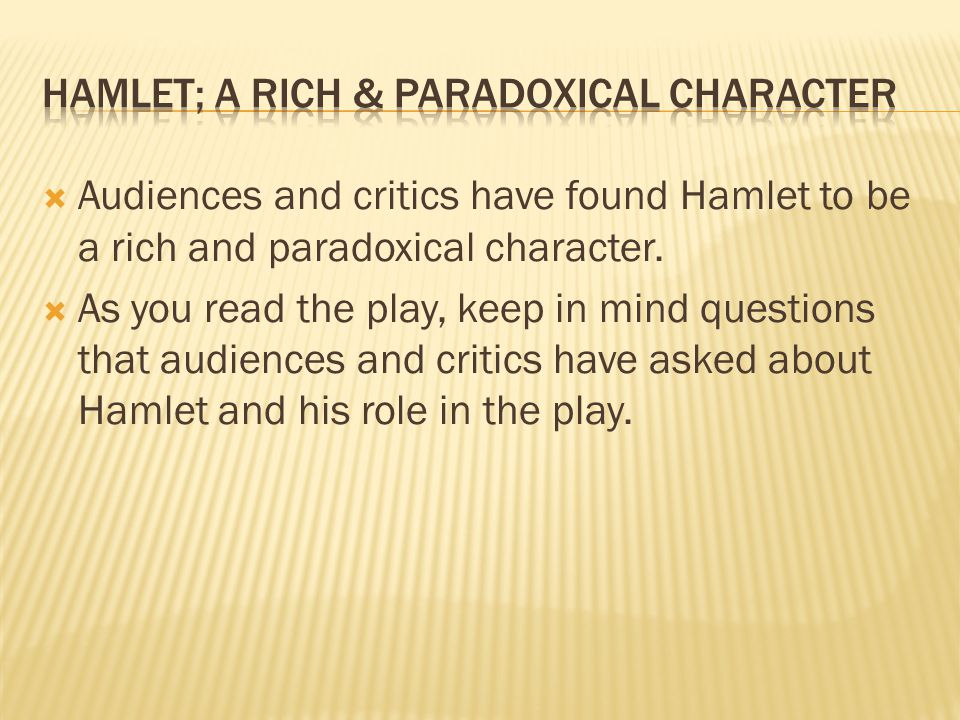  Audiences and critics have found Hamlet to be a rich and paradoxical character.