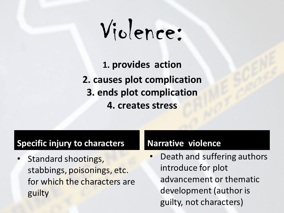 Violence: 1. provides action 2. causes plot complication 3.
