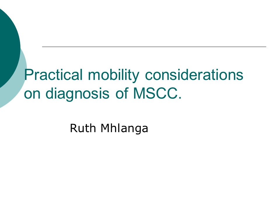 Practical mobility considerations on diagnosis of MSCC. Ruth Mhlanga