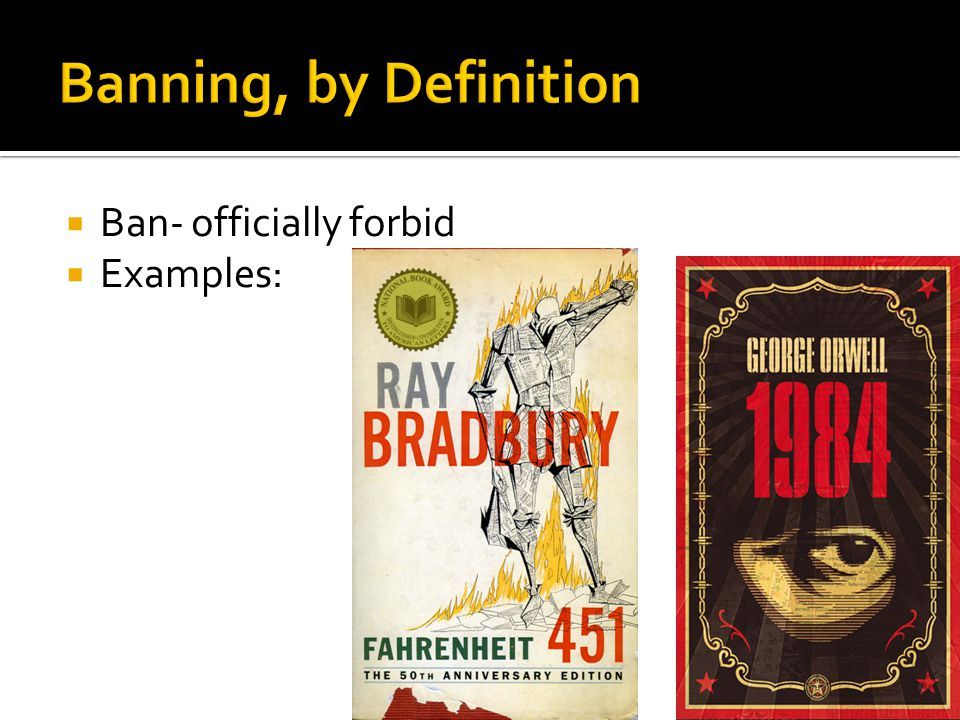  Ban- officially forbid  Examples: