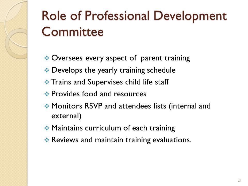 Role of Professional Development Committee  Oversees every aspect of parent training  Develops the yearly training schedule  Trains and Supervises