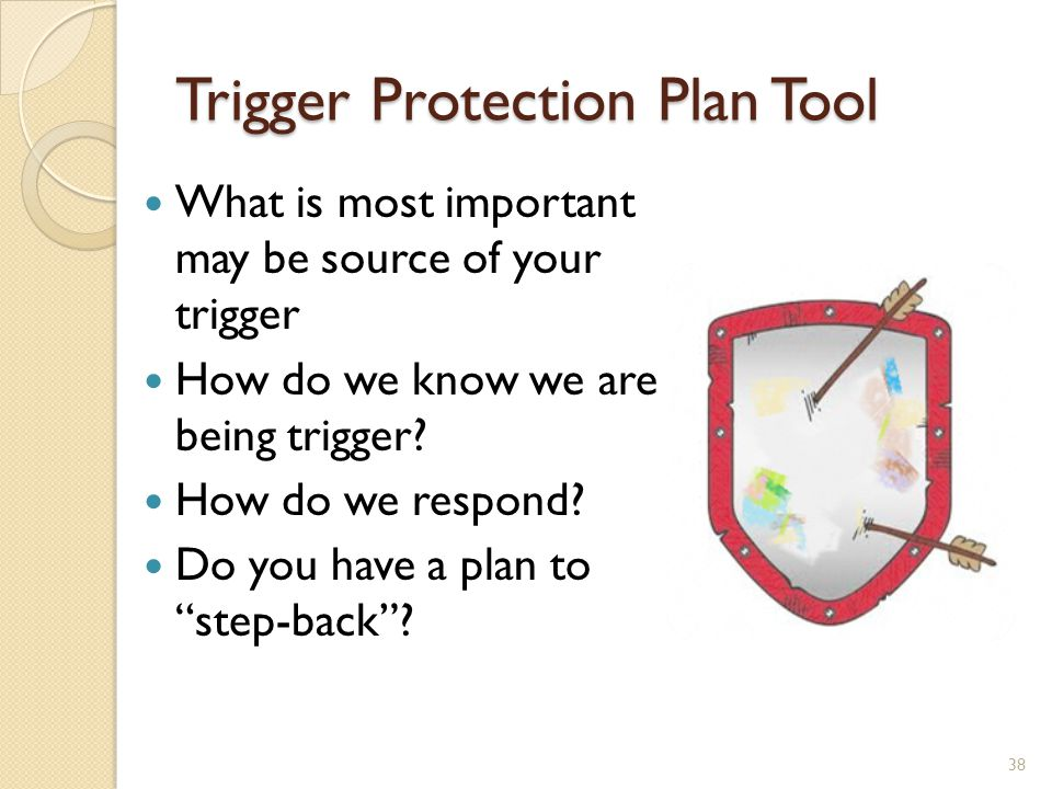 """What is most important may be source of your trigger How do we know we are being trigger? How do we respond? Do you have a plan to """"step-back""""? Trigge"""