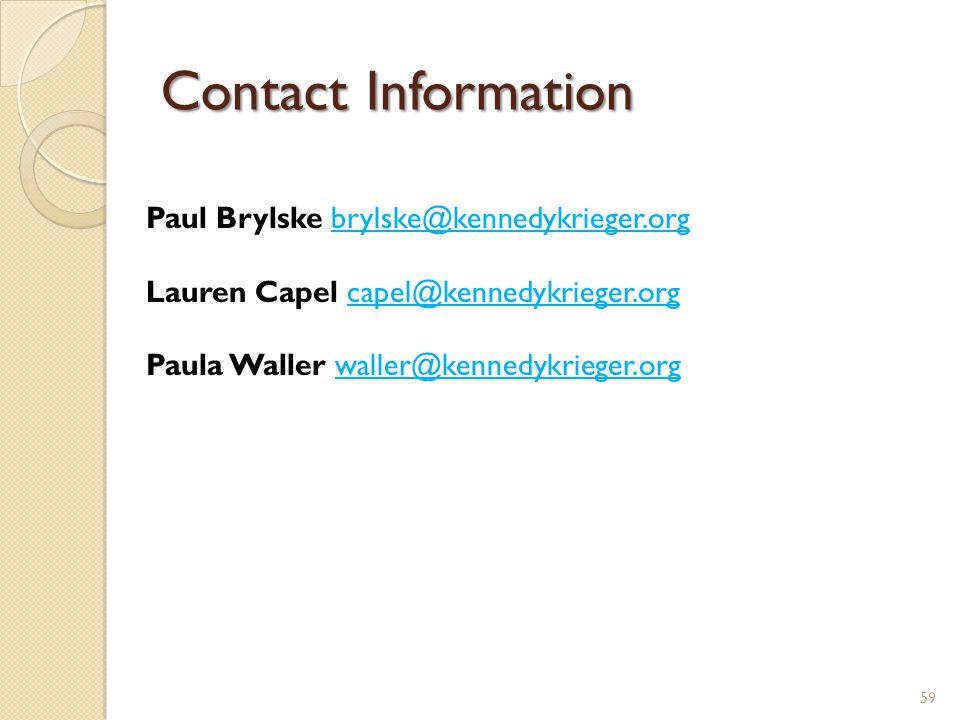 Contact Information 59 Paul Brylske brylske@kennedykrieger.org Lauren Capel capel@kennedykrieger.org Paula Waller waller@kennedykrieger.org