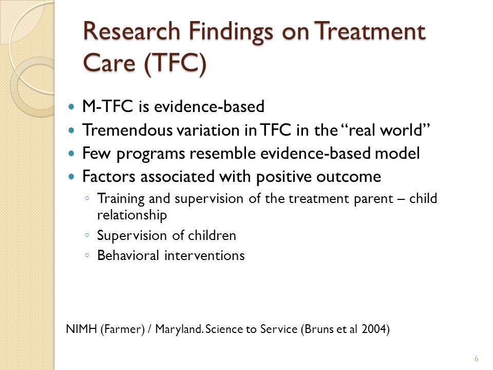 """Research Findings on Treatment Care (TFC) M-TFC is evidence-based Tremendous variation in TFC in the """"real world"""" Few programs resemble evidence-based"""