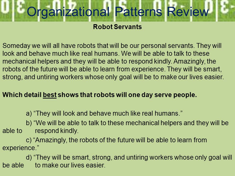 Organizational Patterns Review Robot Servants Someday we will all have robots that will be our personal servants.