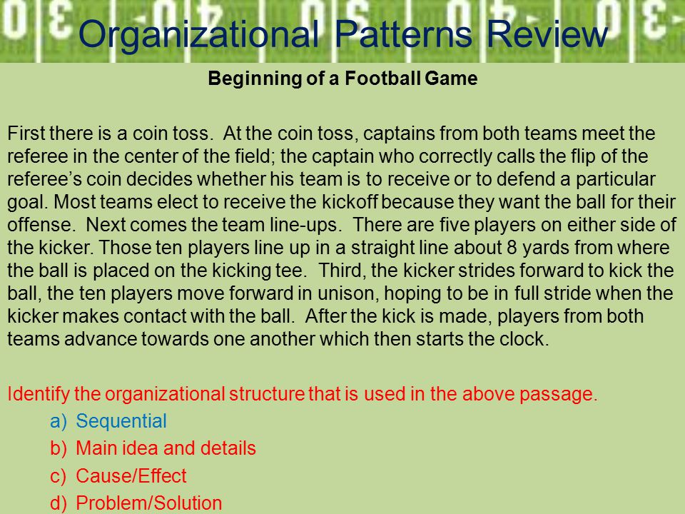 Organizational Patterns Review Beginning of a Football Game First there is a coin toss.