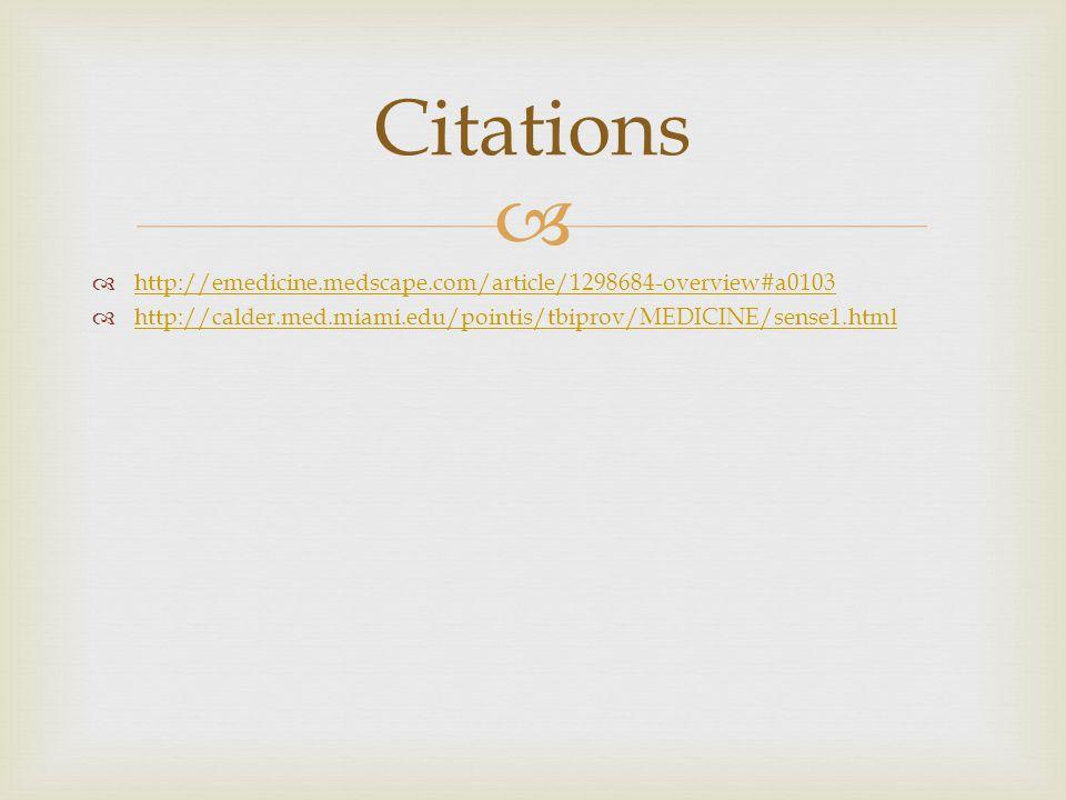   http://emedicine.medscape.com/article/1298684-overview#a0103 http://emedicine.medscape.com/article/1298684-overview#a0103  http://calder.med.miami.edu/pointis/tbiprov/MEDICINE/sense1.html http://calder.med.miami.edu/pointis/tbiprov/MEDICINE/sense1.html Citations