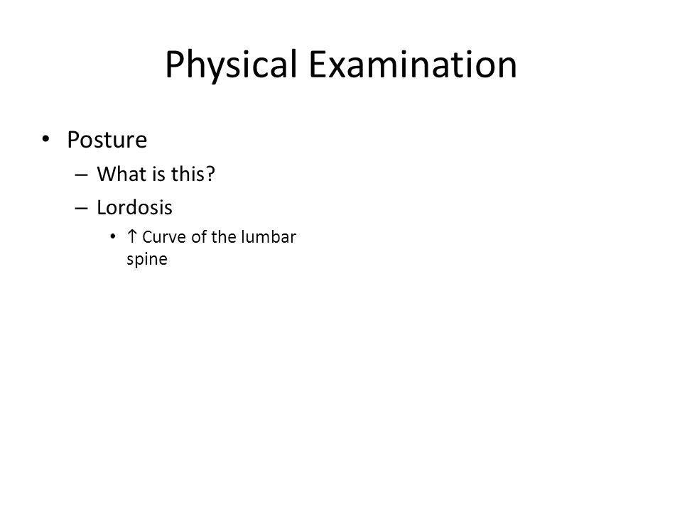 Physical Examination Posture – What is this – Lordosis  Curve of the lumbar spine