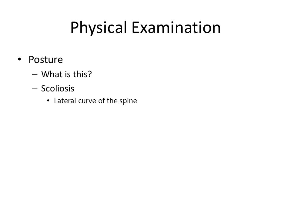 Physical Examination Posture – What is this – Scoliosis Lateral curve of the spine