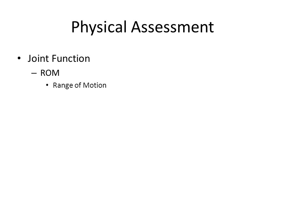 Physical Assessment Joint Function – ROM Range of Motion