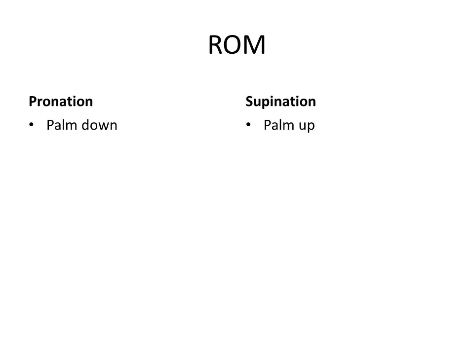 ROM Pronation Palm down Supination Palm up