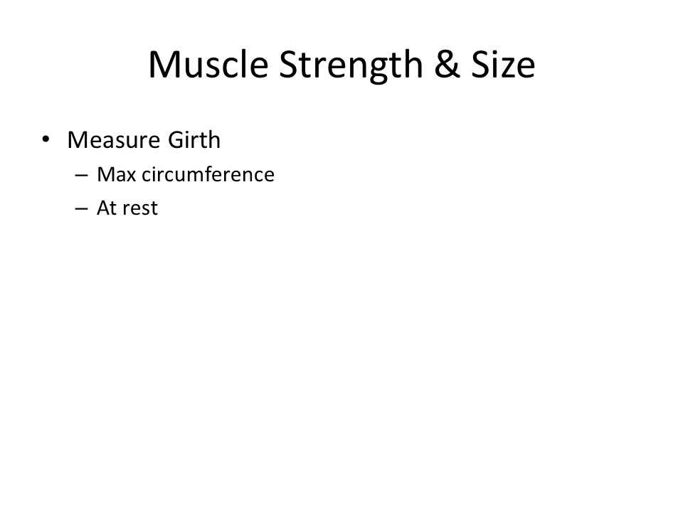 Muscle Strength & Size Measure Girth – Max circumference – At rest