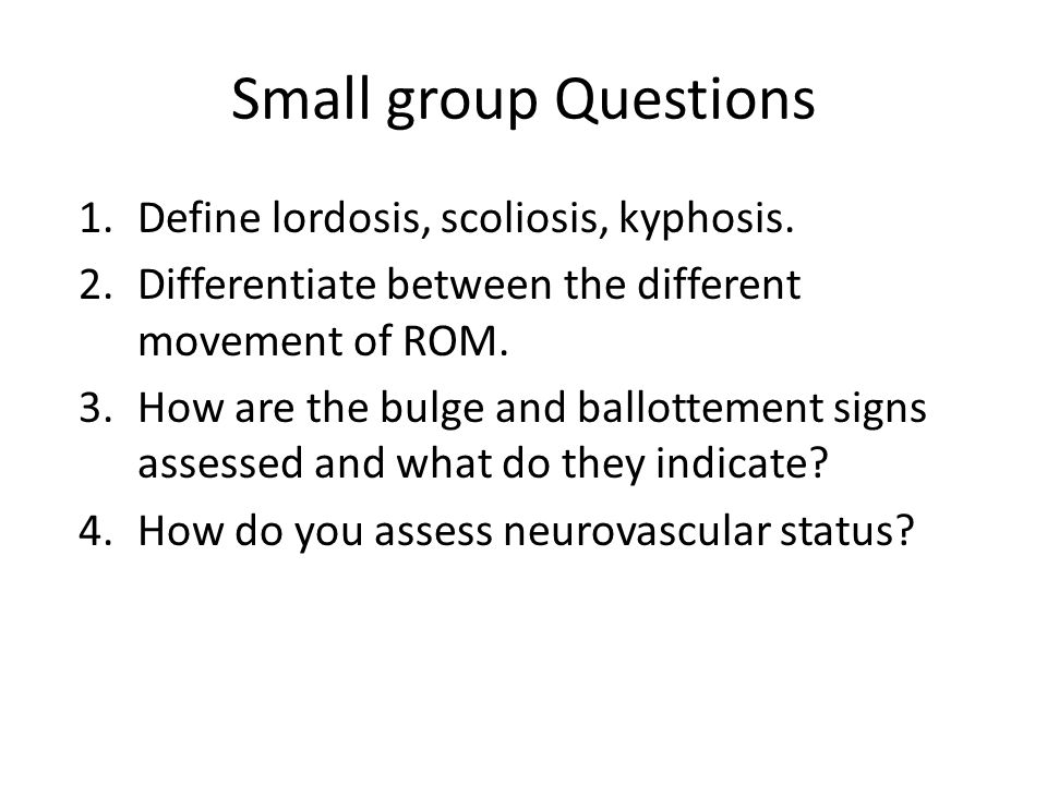 Small group Questions 1.Define lordosis, scoliosis, kyphosis.