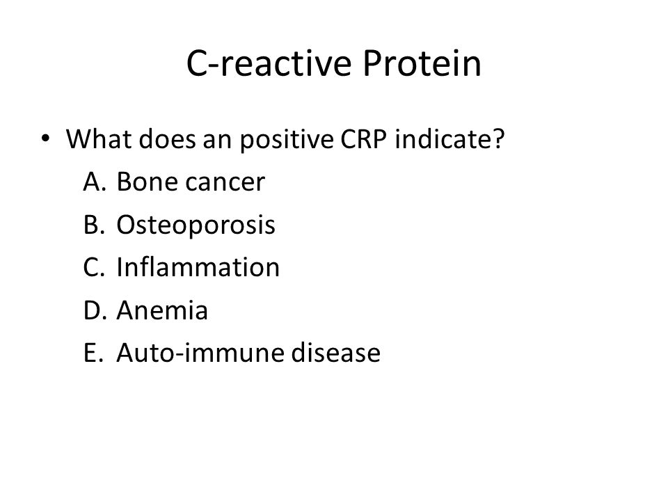 C-reactive Protein What does an positive CRP indicate.