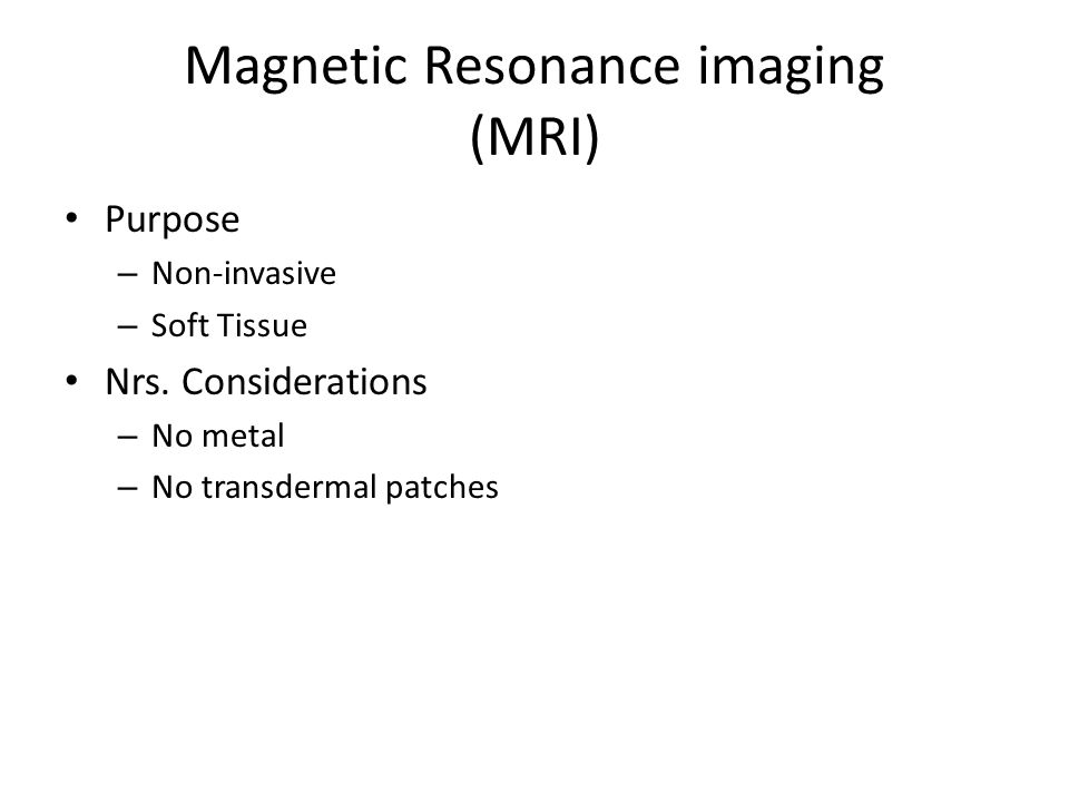 Magnetic Resonance imaging (MRI) Purpose – Non-invasive – Soft Tissue Nrs.