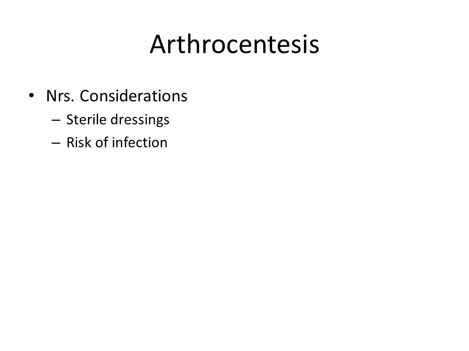Arthrocentesis Nrs. Considerations – Sterile dressings – Risk of infection