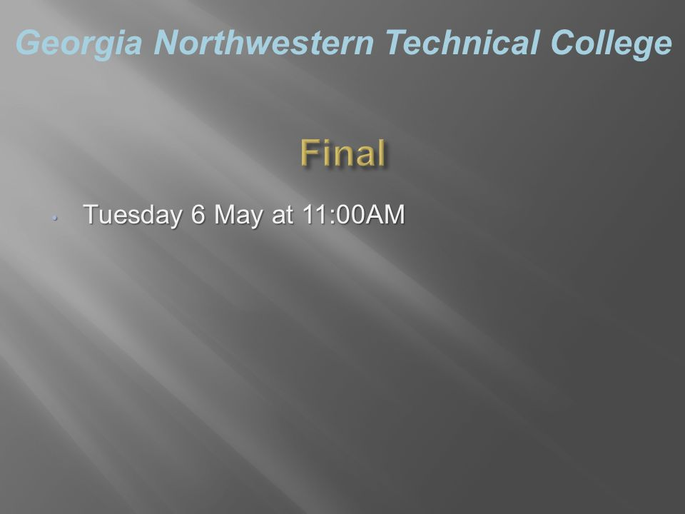 Georgia Northwestern Technical College Tuesday 6 May at 11:00AM Tuesday 6 May at 11:00AM