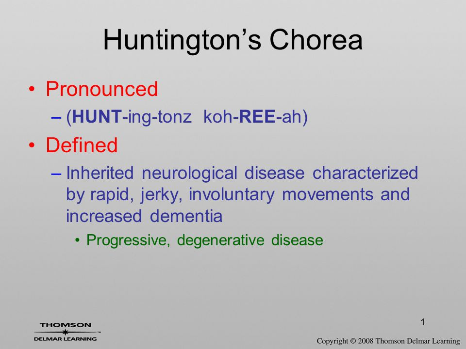 1 Huntington's Chorea Pronounced –(HUNT-ing-tonz koh-REE-ah) Defined –Inherited neurological disease characterized by rapid, jerky, involuntary movements and increased dementia Progressive, degenerative disease