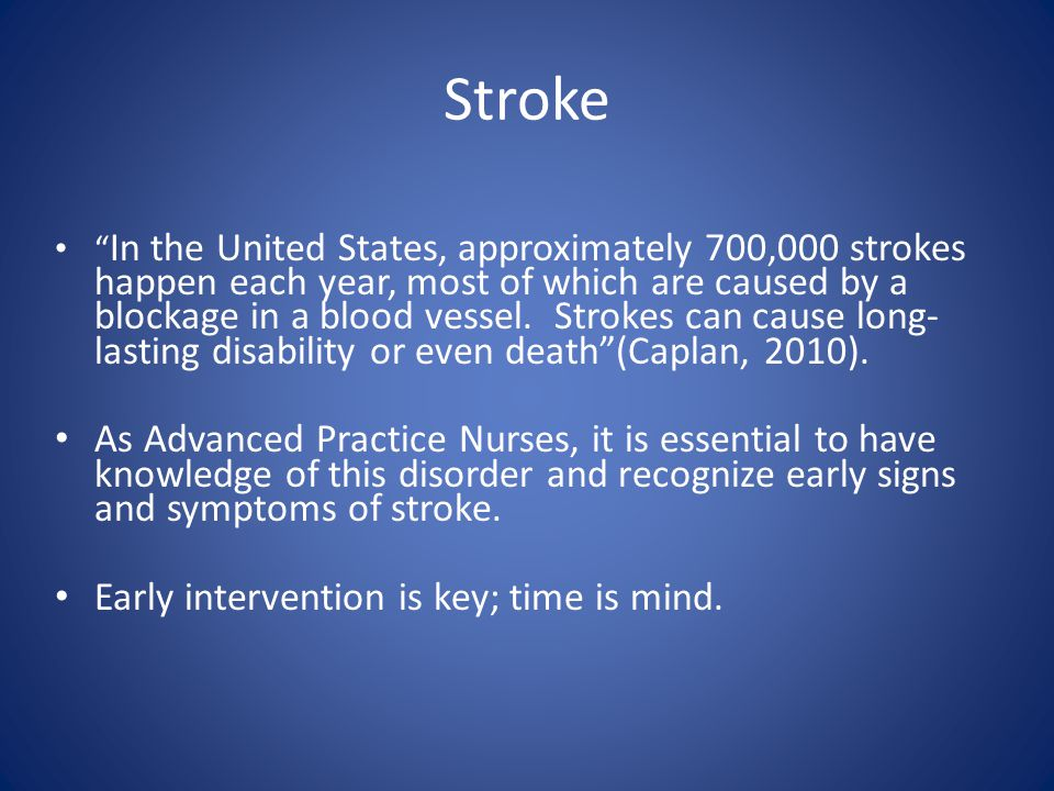 Stroke In the United States, approximately 700,000 strokes happen each year, most of which are caused by a blockage in a blood vessel.