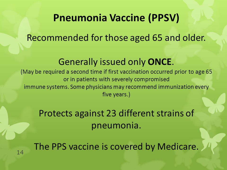 14 Pneumonia Vaccine (PPSV) Recommended for those aged 65 and older.