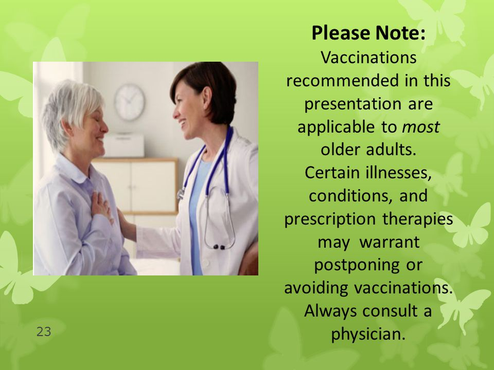 23 Please Note: Vaccinations recommended in this presentation are applicable to most older adults.