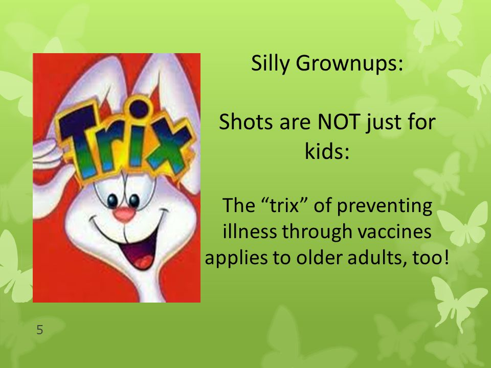 Silly Grownups: Shots are NOT just for kids: The trix of preventing illness through vaccines applies to older adults, too.