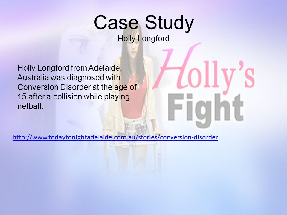 Holly Longford from Adelaide, Australia was diagnosed with Conversion Disorder at the age of 15 after a collision while playing netball.