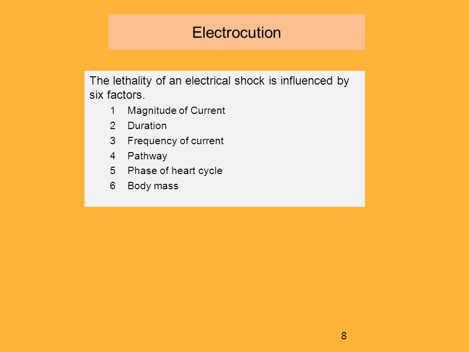 Electrocution The lethality of an electrical shock is influenced by six factors.  Magnitude of Current  Duration  Frequency of current  Pathway 