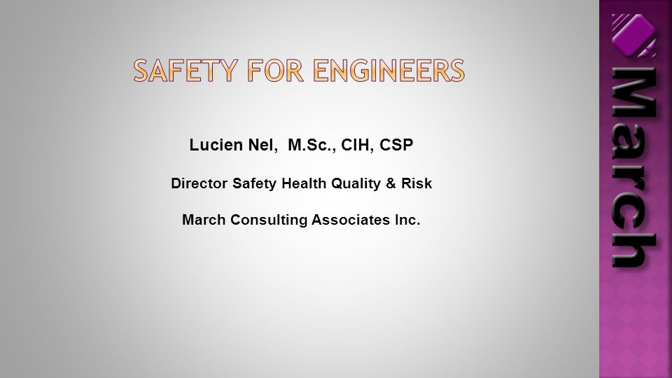 Lucien Nel, M.Sc., CIH, CSP Director Safety Health Quality & Risk March Consulting Associates Inc.