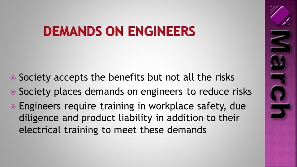  Society accepts the benefits but not all the risks  Society places demands on engineers to reduce risks  Engineers require training in workplace s