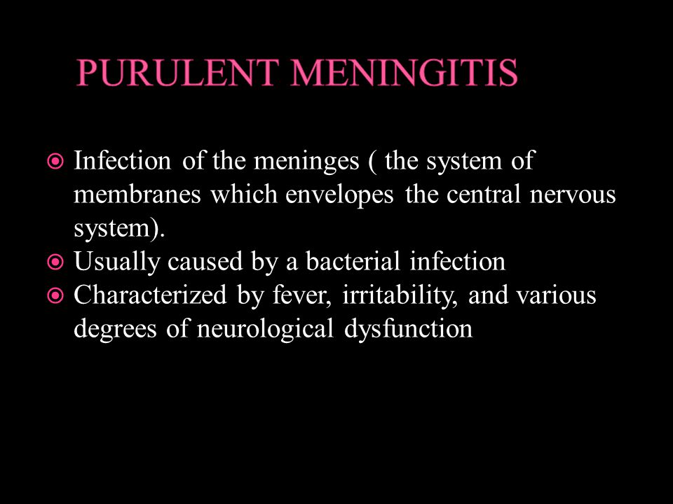 Infection of the meninges ( the system of membranes which envelopes the central nervous system).