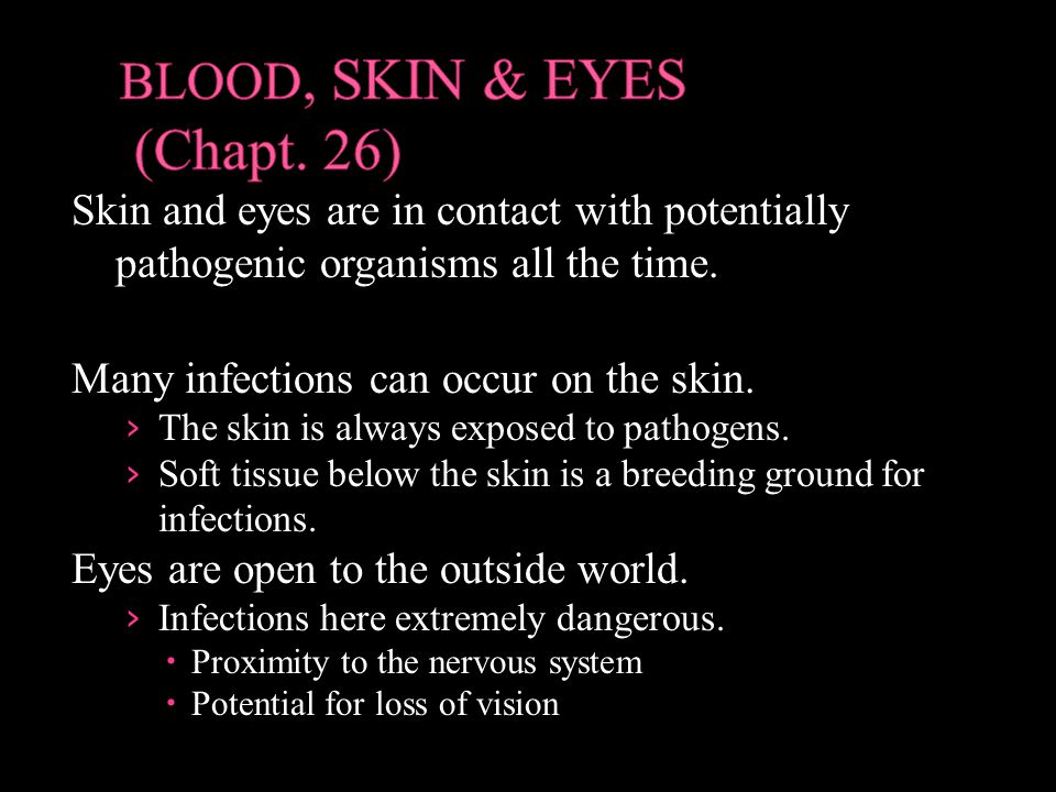 Skin and eyes are in contact with potentially pathogenic organisms all the time.