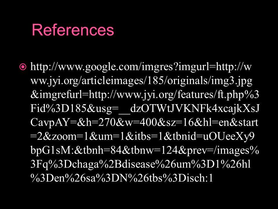  http://www.google.com/imgres?imgurl=http://w ww.jyi.org/articleimages/185/originals/img3.jpg &imgrefurl=http://www.jyi.org/features/ft.php%3 Fid%3D185&usg=__dzOTWtJVKNFk4xcajkXsJ CavpAY=&h=270&w=400&sz=16&hl=en&start =2&zoom=1&um=1&itbs=1&tbnid=uOUeeXy9 bpG1sM:&tbnh=84&tbnw=124&prev=/images% 3Fq%3Dchaga%2Bdisease%26um%3D1%26hl %3Den%26sa%3DN%26tbs%3Disch:1