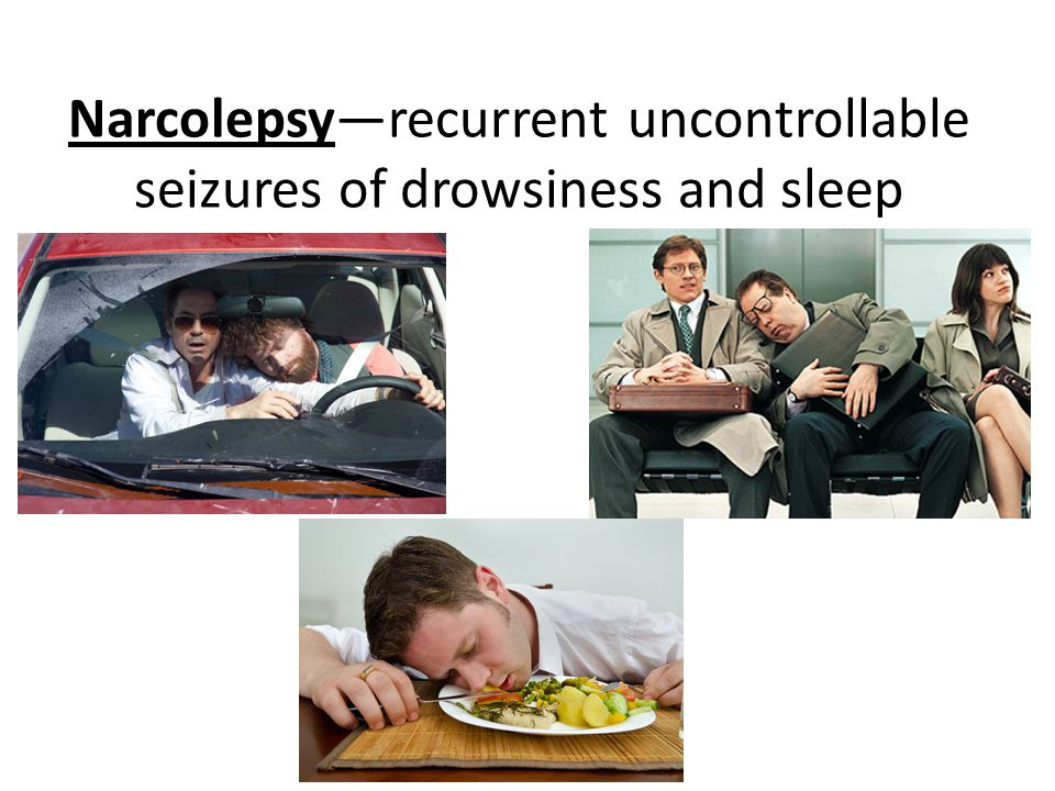 Narcolepsy—recurrent uncontrollable seizures of drowsiness and sleep