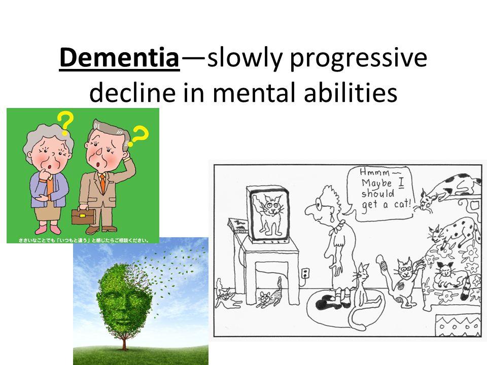 Dementia—slowly progressive decline in mental abilities