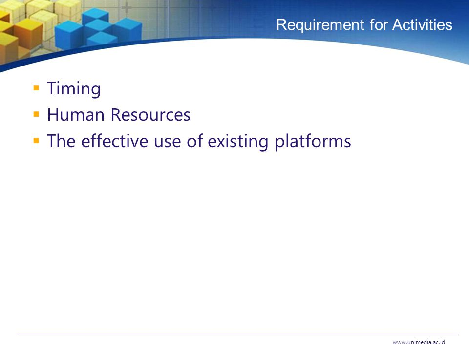 Requirement for Activities  Timing  Human Resources  The effective use of existing platforms www.unimedia.ac.id