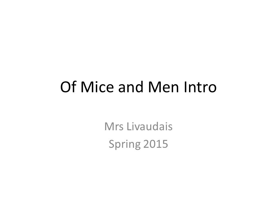 Of Mice and Men Intro Mrs Livaudais Spring 2015