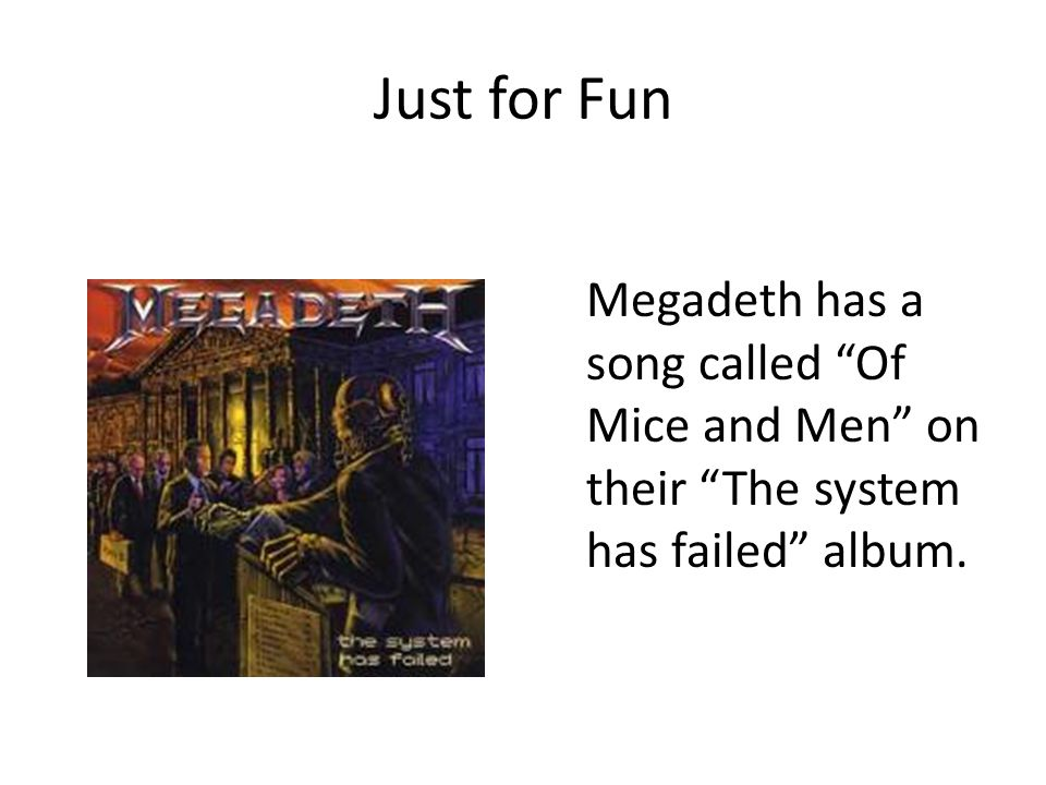 "Just for Fun Megadeth has a song called ""Of Mice and Men"" on their ""The system has failed"" album."