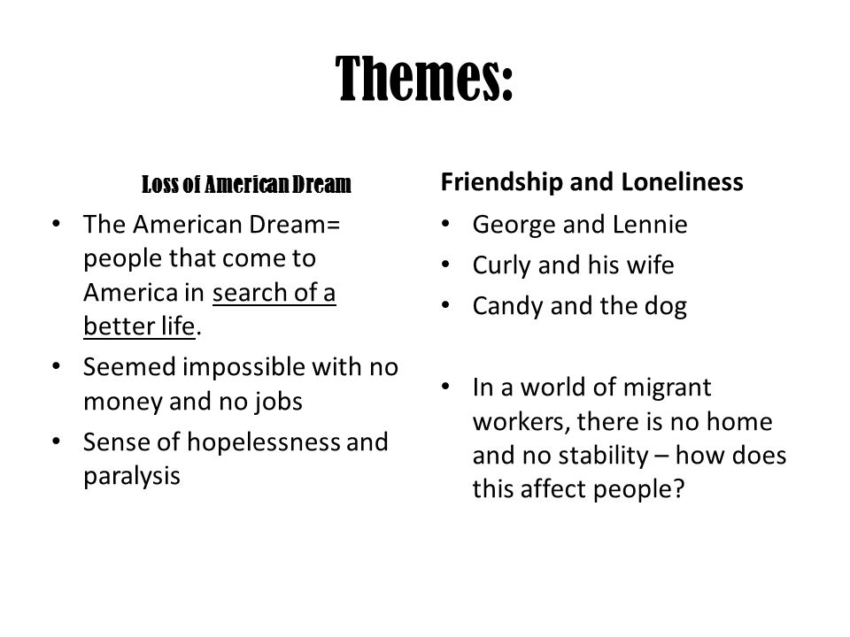 Themes: Loss of American Dream The American Dream= people that come to America in search of a better life. Seemed impossible with no money and no jobs