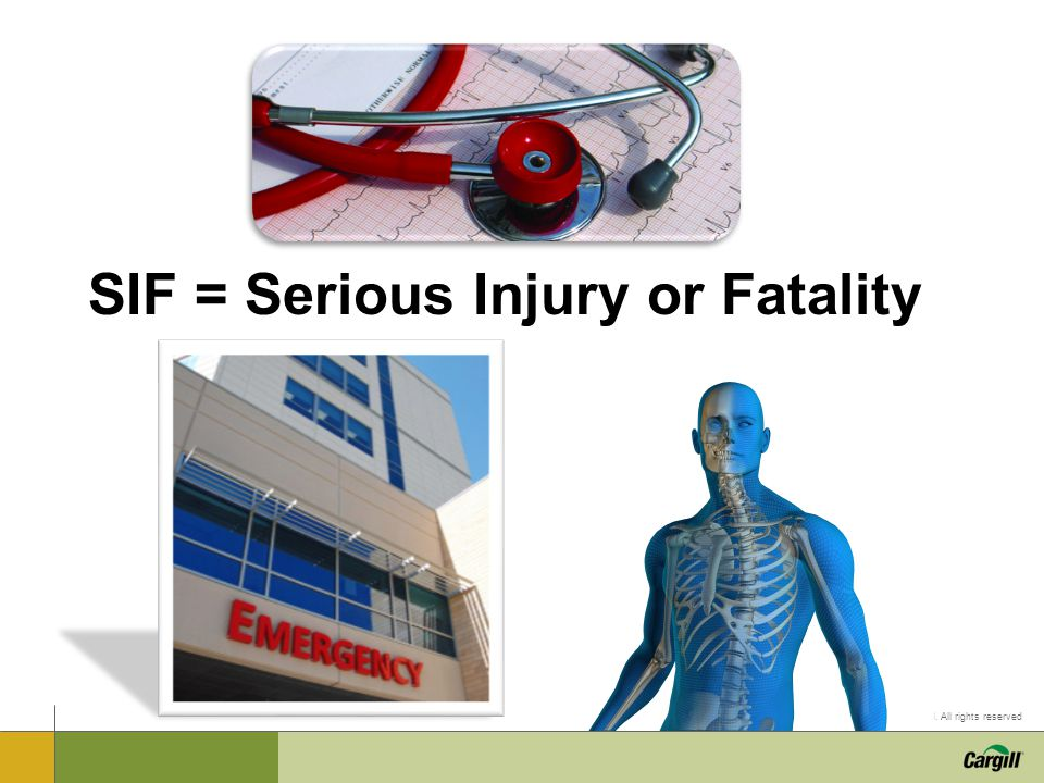 © 2011 Cargill Incorporated. All rights reserved SIF = Serious Injury or Fatality