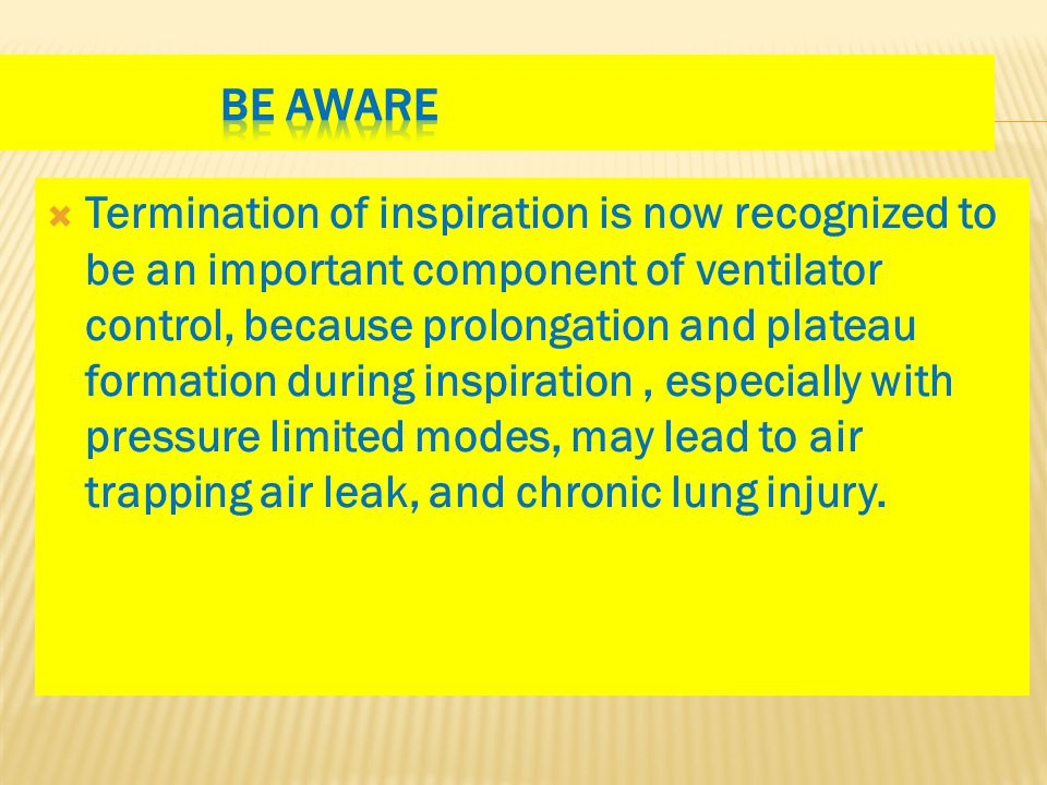  Termination of inspiration is now recognized to be an important component of ventilator control, because prolongation and plateau formation during i