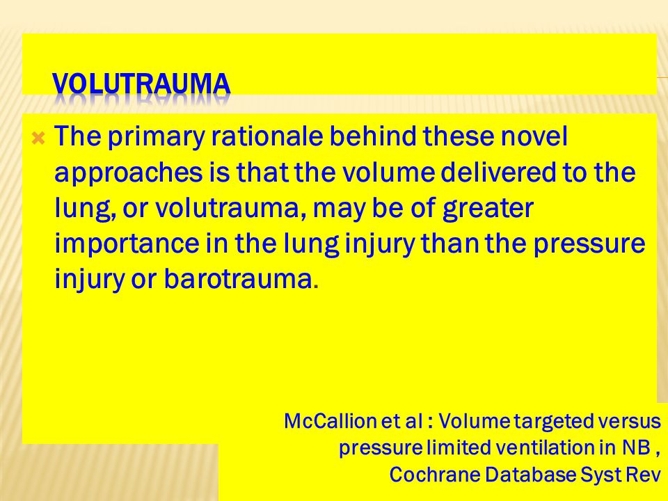  The primary rationale behind these novel approaches is that the volume delivered to the lung, or volutrauma, may be of greater importance in the lun