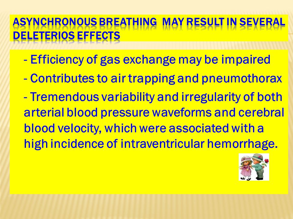 - Efficiency of gas exchange may be impaired - Contributes to air trapping and pneumothorax - Tremendous variability and irregularity of both arterial