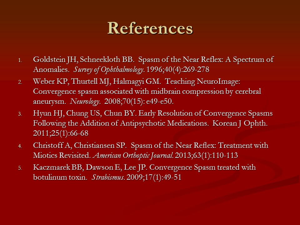 References 1.Goldstein JH, Schneekloth BB. Spasm of the Near Reflex: A Spectrum of Anomalies.