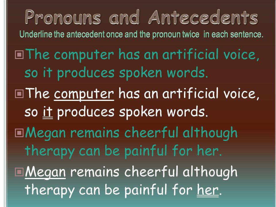 The computer has an artificial voice, so it produces spoken words.