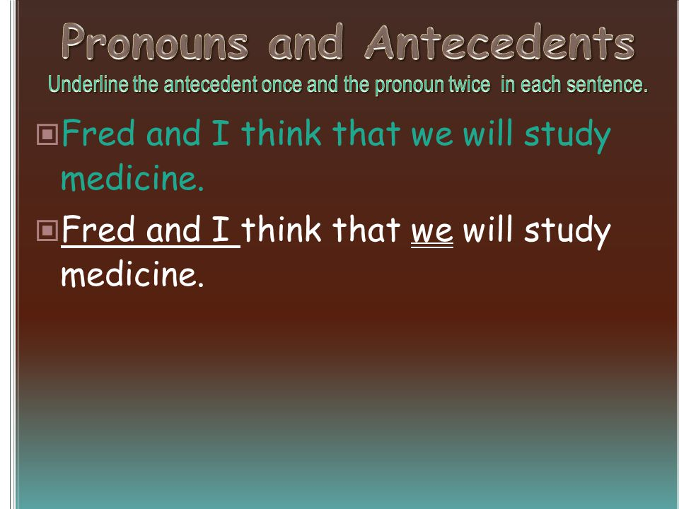 Fred and I think that we will study medicine.