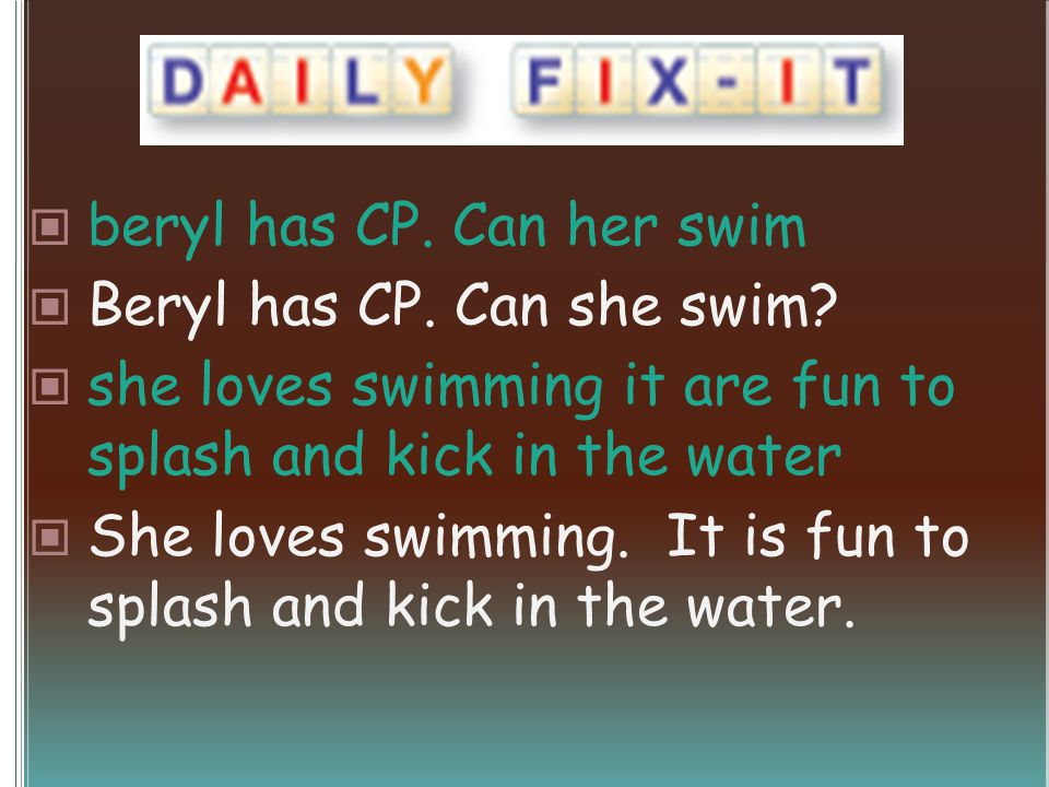 beryl has CP. Can her swim Beryl has CP. Can she swim? she loves swimming it are fun to splash and kick in the water She loves swimming. It is fun to