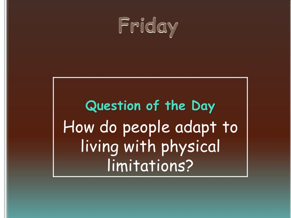 Question of the Day How do people adapt to living with physical limitations?